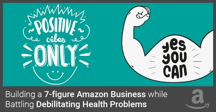 Building an Amazon Business with health problems