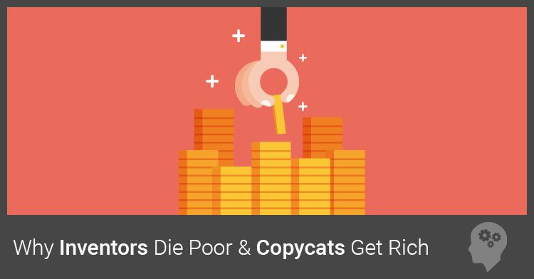 Why Inventors Die Poor and Copycats Get Rich